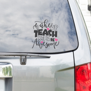 Wake Up Teach Kids Be Awesome Car Window Decal